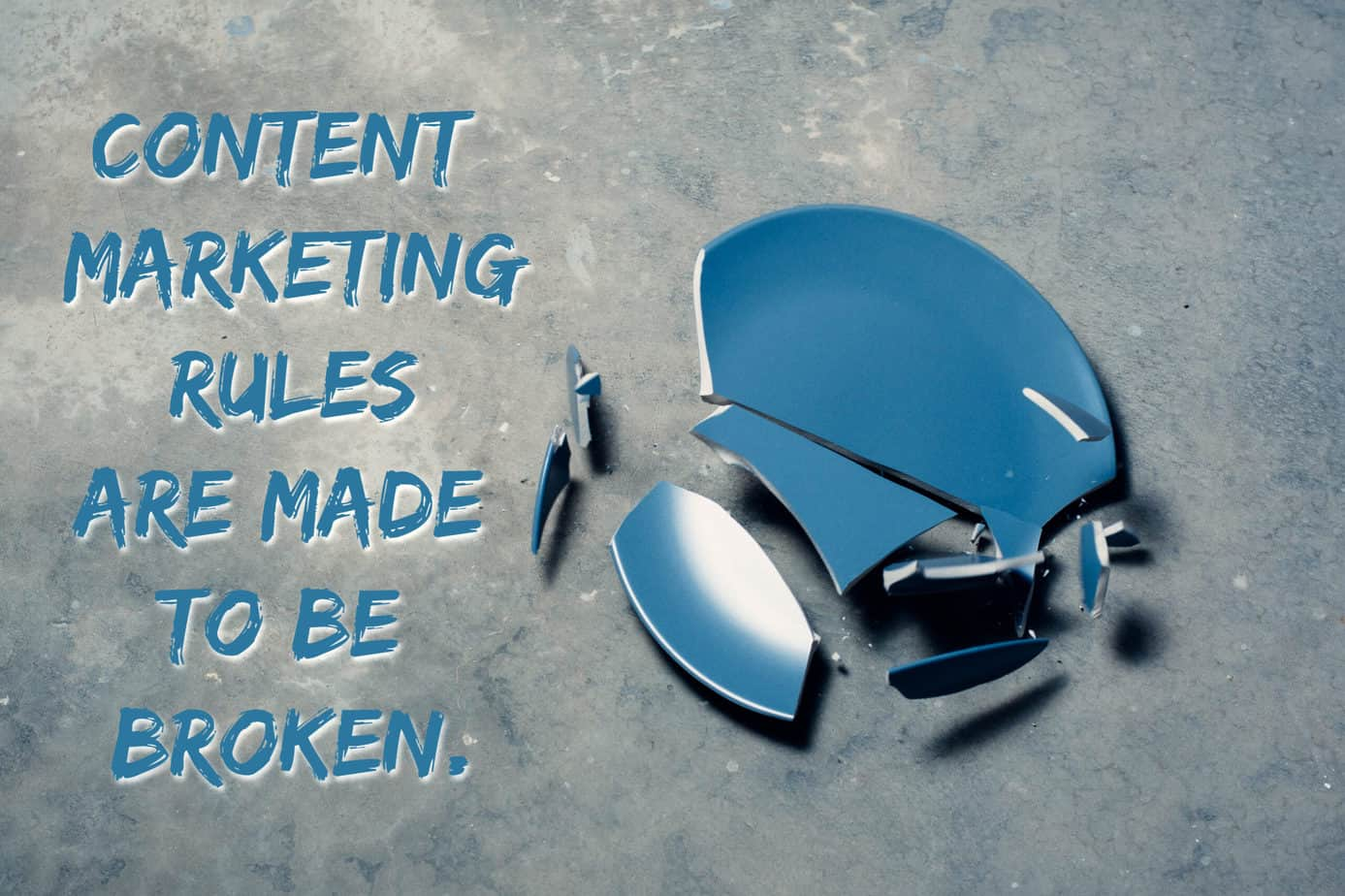 content marketing rules are made to be broken