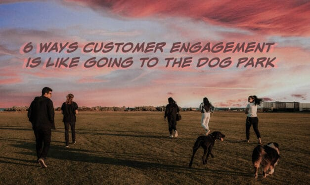 6 Ways Customer Engagement Is Like Going to the Dog Park