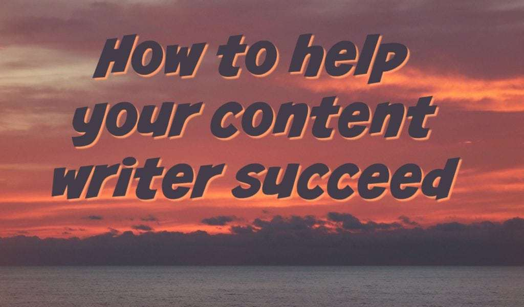 How to help your content writer succeed