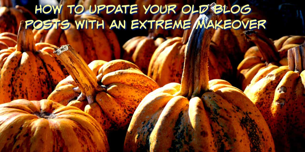How to update your old blog posts with an extreme makeover